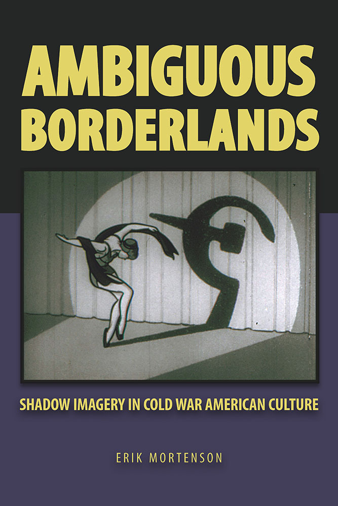 Ambiguous Borderlands Shadow Imagery in Cold War American Culture