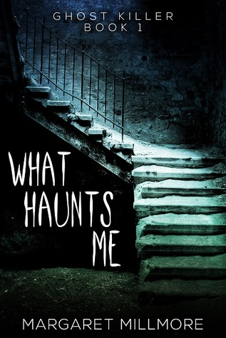 What Haunts Me - Ghost Killer - Book 1