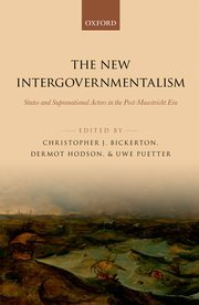 The New Intergovernmentalism States and Supranational Actors in the Post-Maastricht Era