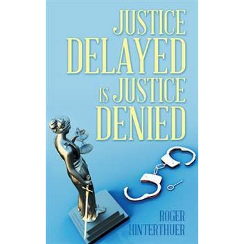 justice delayed is justice denied Though most other answers have taken a seemingly high philosophical road i do think that delayed justice is highly undesirable in a democracy specially a democracy that is relatively.