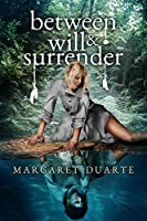 Between Will and Surrender (Enter the Between Visionary Fiction Series #1)