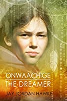 Onwaachige the Dreamer (The Two-spirit Chronicles Book 3)