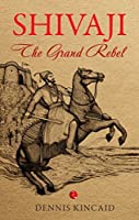 The Grand Rebel: An Impression Of Shivaji, Founder Of