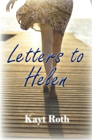 Letters to Helen by Kayt Roth