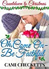 Oh, Come On: Be Faithful (Countdown to Christmas #3)