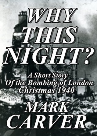 Why This Night?: A Short Story of the Bombing of London, Christmas 1940