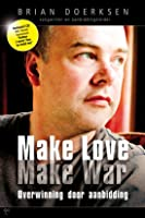 Make love make war. Overwinning door aanbidding