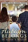 Autism Belongs (School Daze #3)