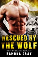 Rescued By The Wolf (Other World Series Book Four)
