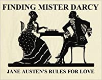 Finding Mister Darcy: Jane Austen's Rules for Love