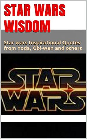 Star Wars Wisdom: Star wars Inspirational Quotes from Yoda ...