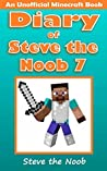 Diary of Steve the Noob 7 (An Unofficial Minecraft Book)