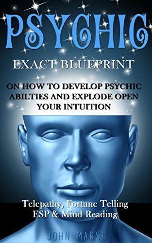 Psychic EXACT BLUEPRINT on How to Develop Psychic Abilities and Explode Open Your Intuition