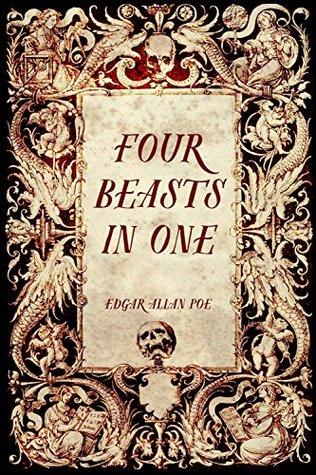 Four Beasts in One: The Homo-Cameleopard by Edgar Allan Poe