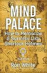 Mind Palace - How to Memorize & Surmise Like Sherlock Holmes