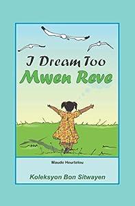 I Dream Too / Mwen Reve (Bilingual English-Haitian Creole)