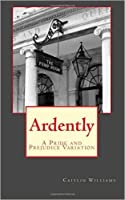 Ardently: A Pride and Prejudice Variation