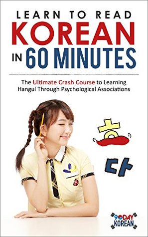 Learn to Read Korean in 60 Minutes: The Ultimate Crash Course to