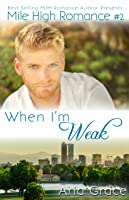 When I'm Weak (Mile High Romance #2)