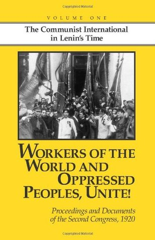 Workers of the World and Oppressed Peoples, Unite!: Proceedings and Documents of the Second Congress of the Communist International, 1920 (Volume 1)