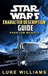 Star Wars: Star Wars Character Description Guide (Phantom Menace) (Star Wars Character Encyclopedia Book 1)