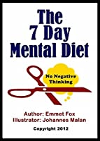 The seven day mental diet how to change your life in a week by the seven day mental diet illustrated how to change your life in a fandeluxe Images