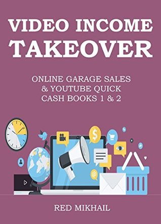 VIDEO INCOME TAKEOVER 2016: 3 ONLINE BUSINESS OPPORTUNITY BUNDLE - ONLINE GARAGE SALES & YOUTUBE QUICK CASH BOOKS 1 & 2
