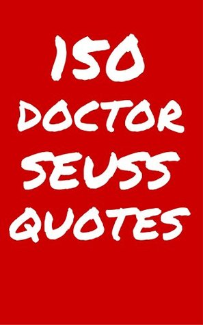 150 Dr Seuss Quotes: Interesting, Funny And Thoughtful ...
