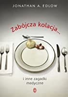 Zabójcza kolacja i inne zagadki medyczne