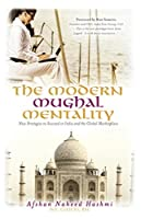 The Modern Mughal Mentality: New Strategies to Succeed in India and the Global Marketplace