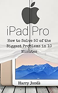 iPad Pro: How to Solve 50 of the Biggest Problems in 10 Minutes