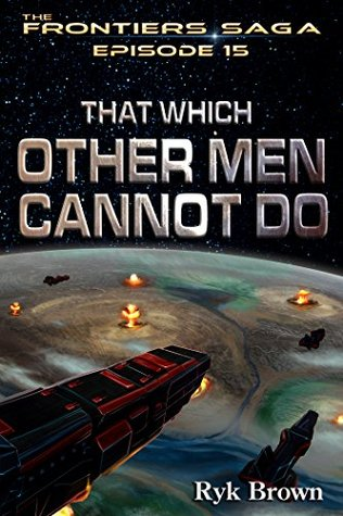That Which Other Men Cannot Do (The Frontiers Saga, #15)