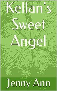 Kellan's Sweet Angel (Angel Series Book 1)