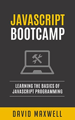 JavaScript Bootcamp - Learn the Basics of JavaScript Programming in 2 Weeks - David Maxwell