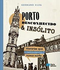 Porto Desconhecido & Insólito - Histórias que (provavelmente) nunca ouviu