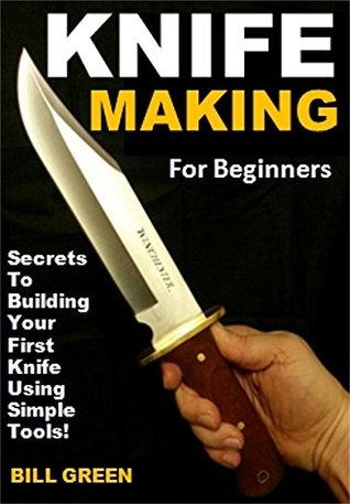 Knife Making for Beginners: Secrets To Building Your First