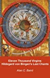 Eleven Thousand Virgins: Hildegard von Bingen's Last Chants