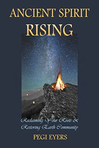 Ancient Spirit Rising: Reclaiming Your Roots & Restoring Earth Community