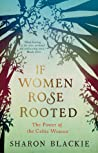 If Women Rose Rooted: The Power of the Celtic Woman