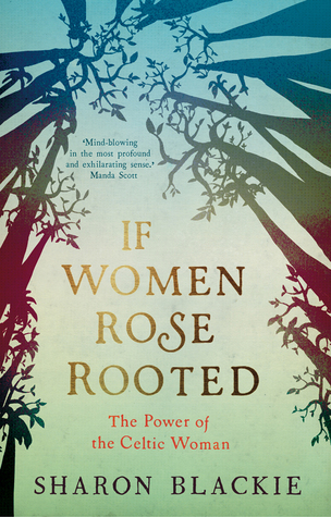 If Women Rose Rooted by Sharon Blackie