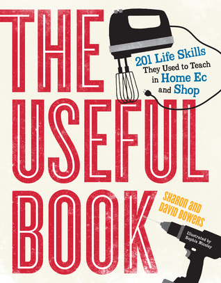 The Useful Book: 201 Life Skills They Used to Teach in Home Ec and Shop