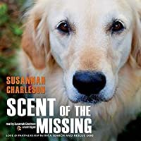 Scent of the Missing: Love & Partnership with a Search-And-Rescue Dog