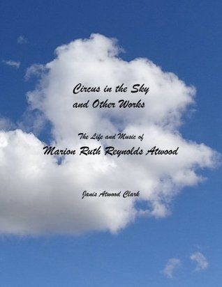 Circus in the Sky and Other Works: The Life and Music of Marion Ruth Reynolds Atwood