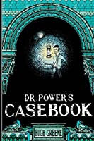 Dr Power's Casebook
