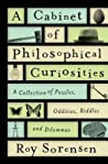 A Cabinet of Philosophical Curiosities: A Collection of Puzzles, Oddities, Riddles, and Dilemmas