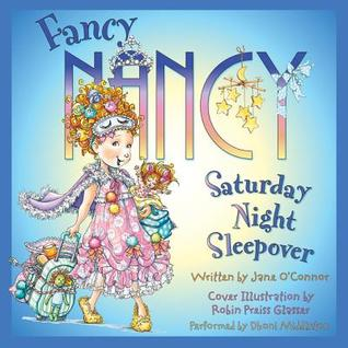 Fancy Nancy Saturday Night Sleepover By Jane O Connor