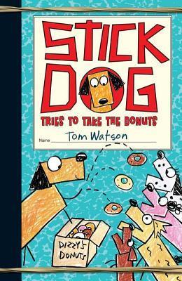 Stick Dog Tries to Take the Donuts (Stick Dog, #5)