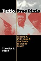 Radio Free Dixie: Robert F. Williams and the Roots of Black Power