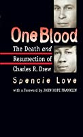 One Blood: The Death and Resurrection of Charles R. Drew