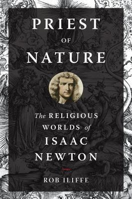 Priest of Nature The Religious Worlds of Isaac Newton
